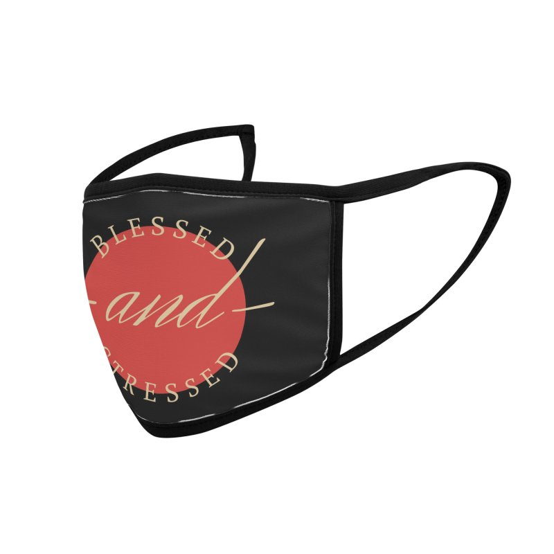 Blessed AND Stressed Accessories Face Mask by Homeslice Productions