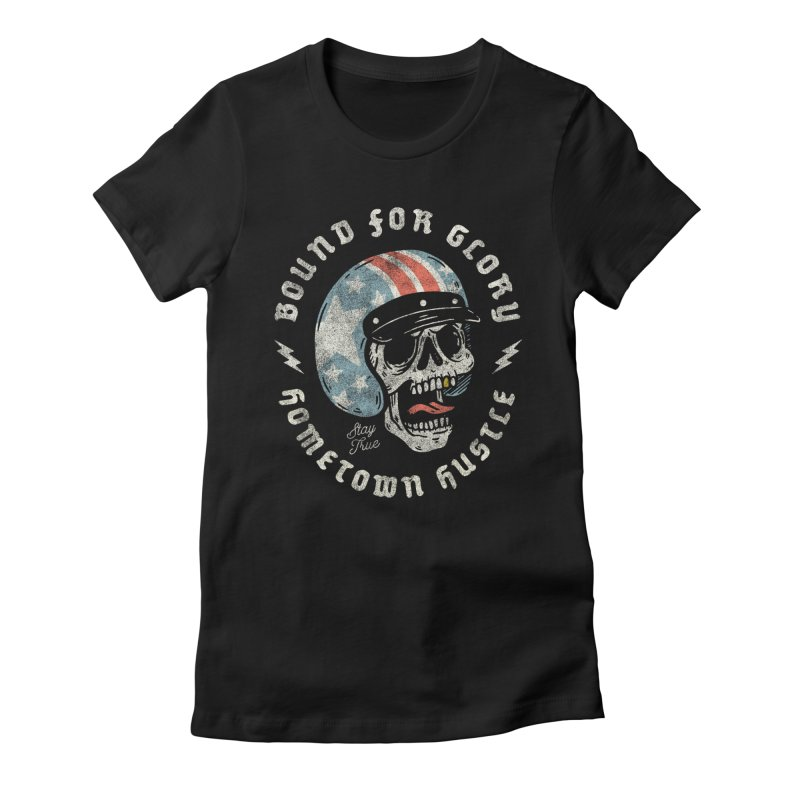 Bound For Glory Women's T-Shirt by Hometown Hustle