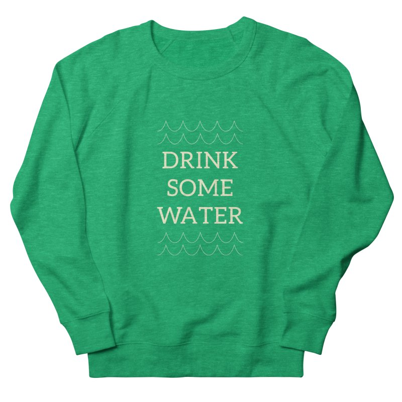 Drink Water Reminder Yellow Text Colorway Women's Sweatshirt by Honeybee Clothing and Wares