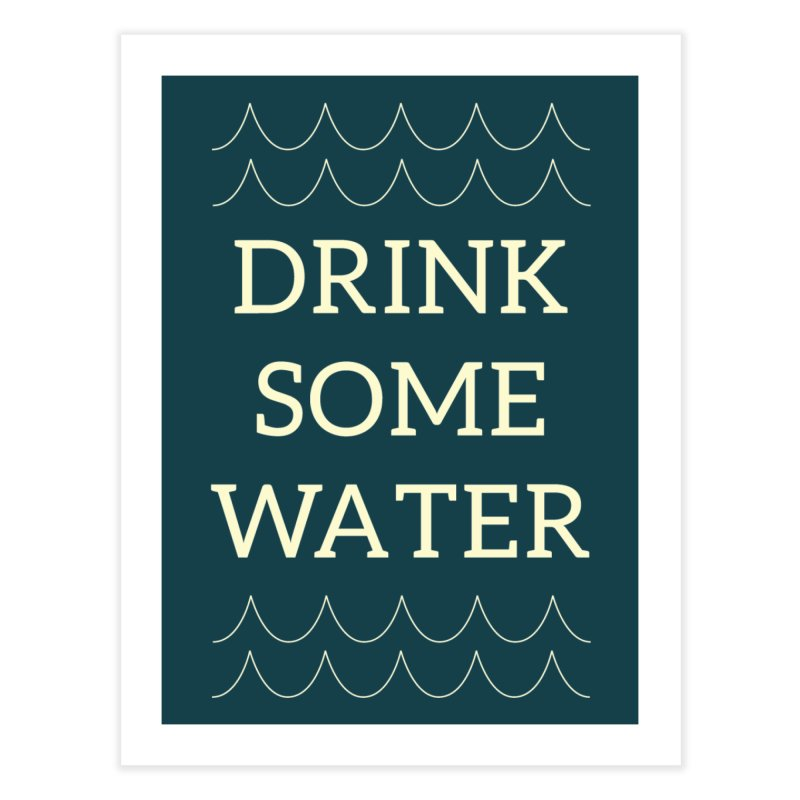 Drink Water Reminder Yellow Text Colorway Home Fine Art Print by Honeybee Clothing and Wares