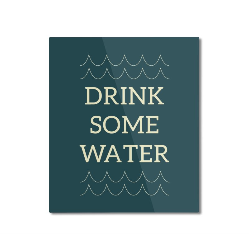 Drink Water Reminder Yellow Text Colorway Home Mounted Aluminum Print by Honeybee Clothing and Wares