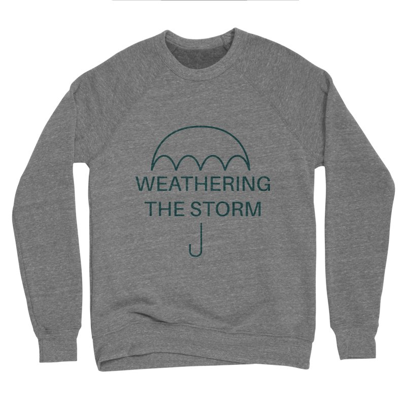Weathering the Storm Teal Text Men's Sweatshirt by Honeybee Clothing and Wares