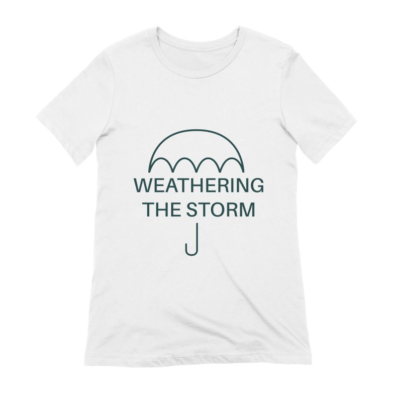Weathering the Storm Teal Text Women's T-Shirt by Honeybee Clothing and Wares