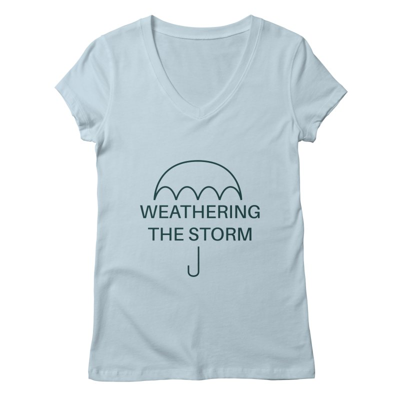 Weathering the Storm Teal Text Women's V-Neck by Honeybee Clothing and Wares