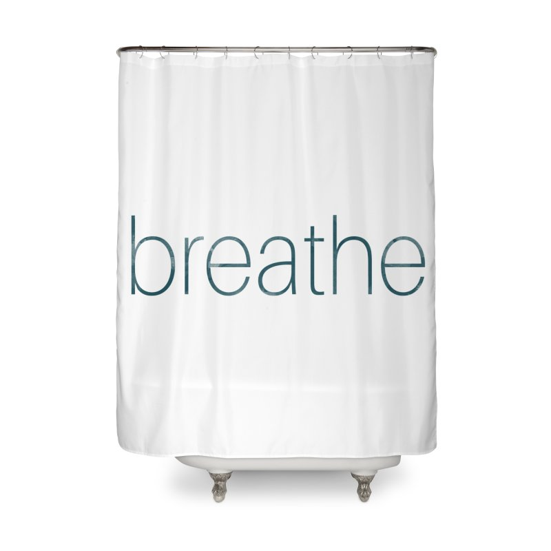 Breathe - Teal Skinny Letters Home Shower Curtain by Honeybee Clothing and Wares