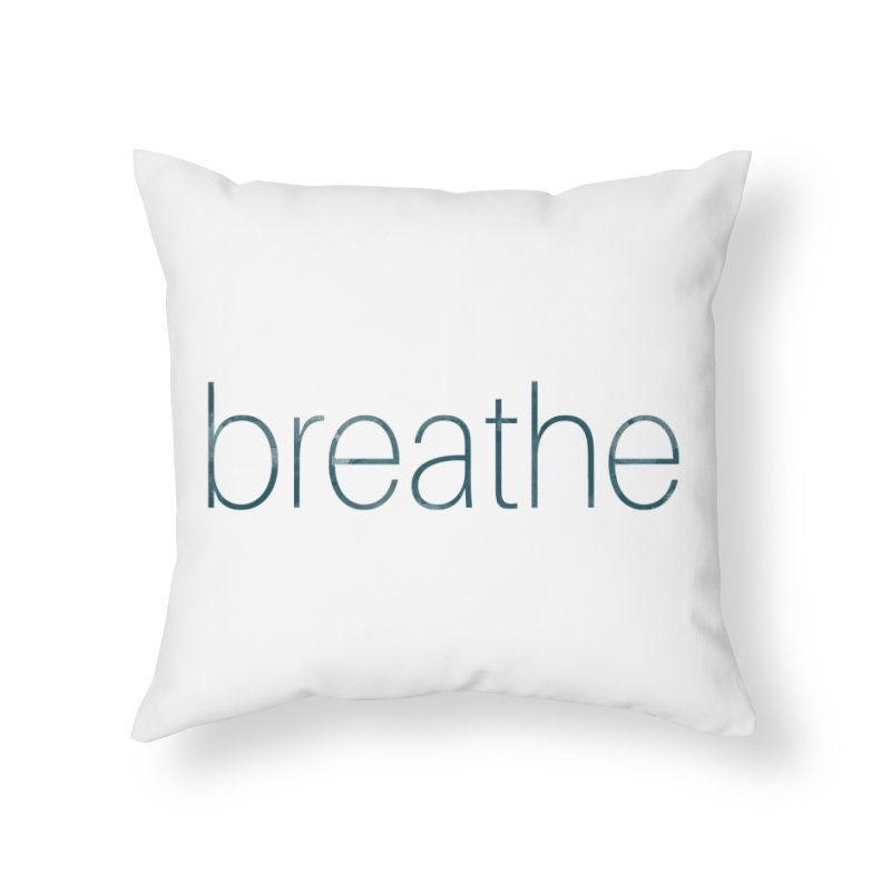 Breathe - Teal Skinny Letters Home Throw Pillow by Honeybee Clothing and Wares