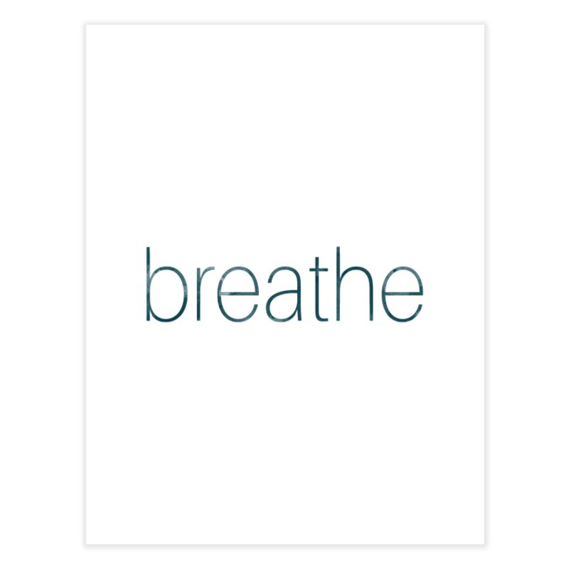 Breathe - Teal Skinny Letters Home Fine Art Print by Honeybee Clothing and Wares