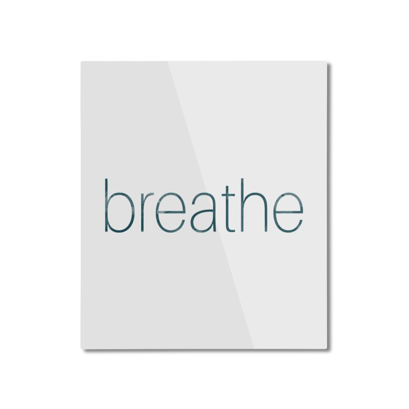 Breathe - Teal Skinny Letters Home Mounted Aluminum Print by Honeybee Clothing and Wares