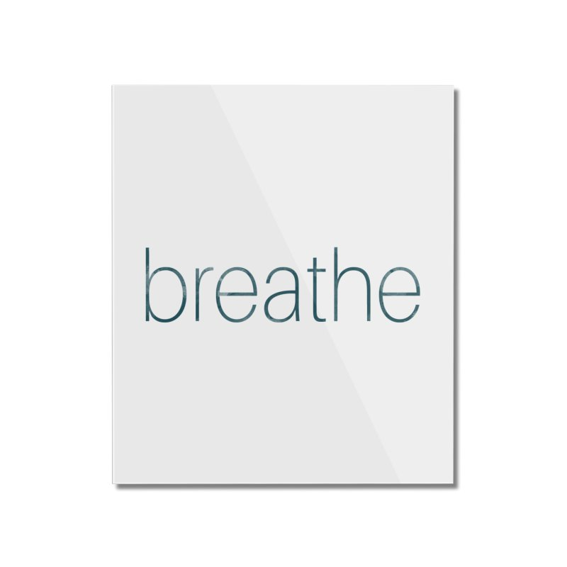 Breathe - Teal Skinny Letters Home Mounted Acrylic Print by Honeybee Clothing and Wares