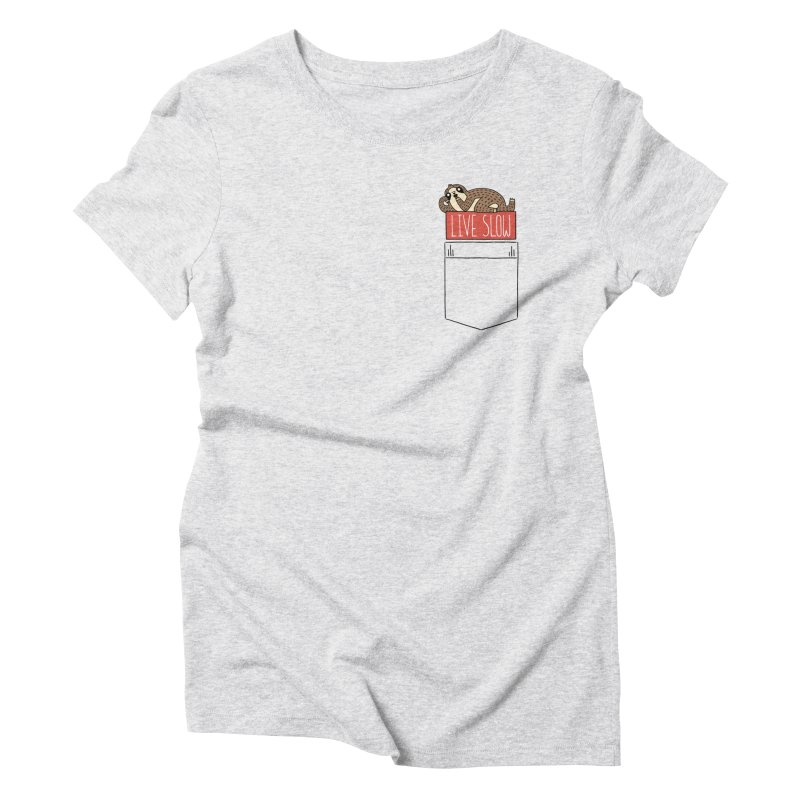 Live Slow Pocket Sloth Women's Triblend T-Shirt by Honey Dill on Threadless
