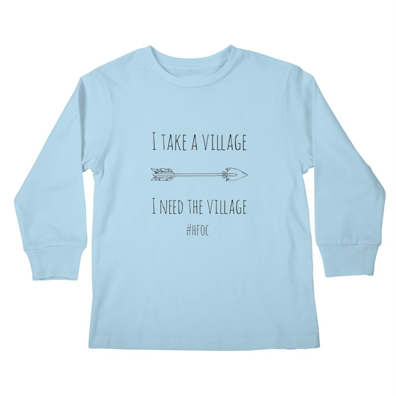 I Take A Village/I Need The Village in Kids Longsleeve T-Shirt Powder Blue by Hope For Our Children's Artist Shop