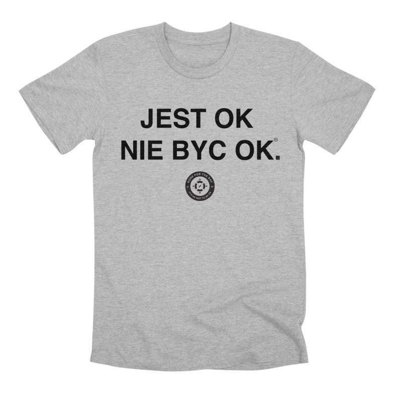 IT'S OK Polish Black Lettering Men's Premium T-Shirt by Hope for the Day Shop