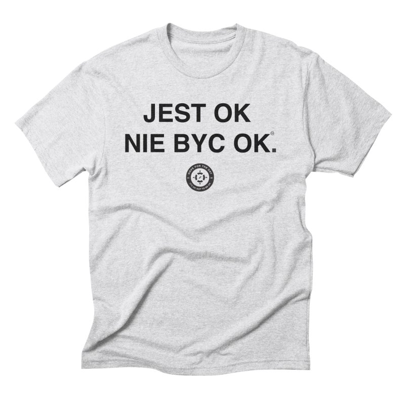 IT'S OK Polish Black Lettering Men's Triblend T-Shirt by Hope for the Day Shop