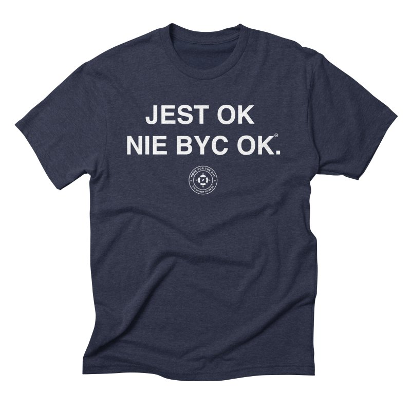 IT'S OK Polish White Lettering Men's Triblend T-Shirt by Hope for the Day Shop