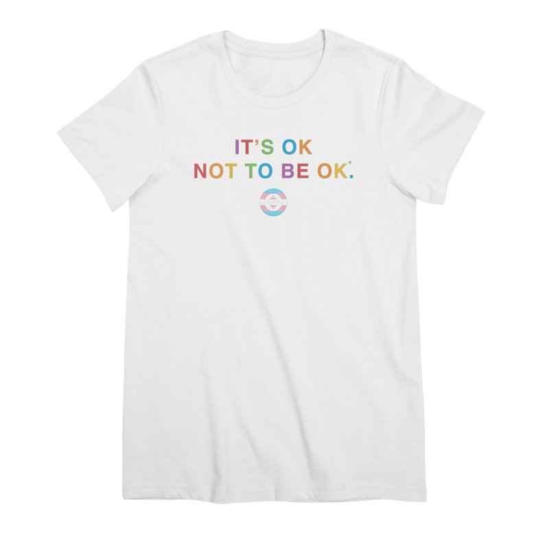 IT'S OK Transgender Women's Premium T-Shirt by Hope for the Day Shop