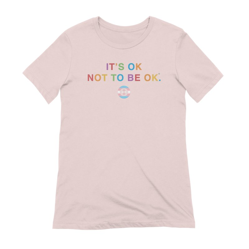 IT'S OK Transgender Women's Extra Soft T-Shirt by Hope for the Day Shop