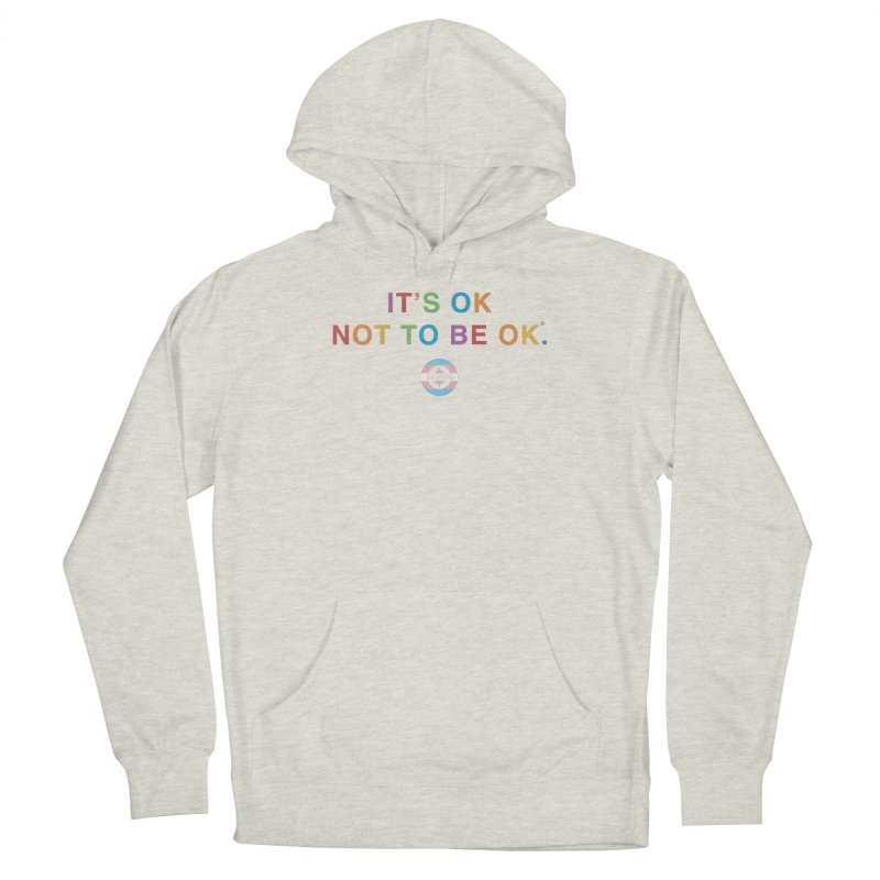 IT'S OK Transgender Women's French Terry Pullover Hoody by Hope for the Day Shop