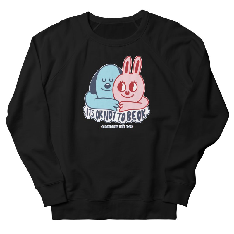 Blake Jones - Its OK Women's French Terry Sweatshirt by Hope for the Day Shop