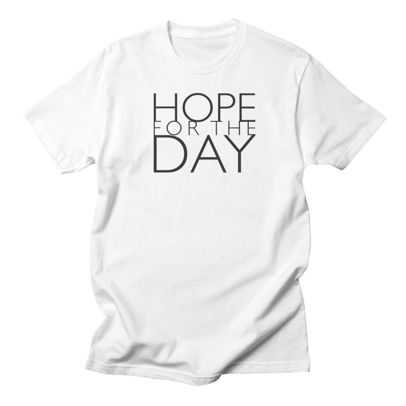 Hope For The Day Women's Unisex T-Shirt by hopefortheday's Artist Shop