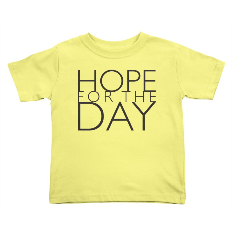 Hope For The Day Kids Toddler T-Shirt by hopefortheday's Artist Shop