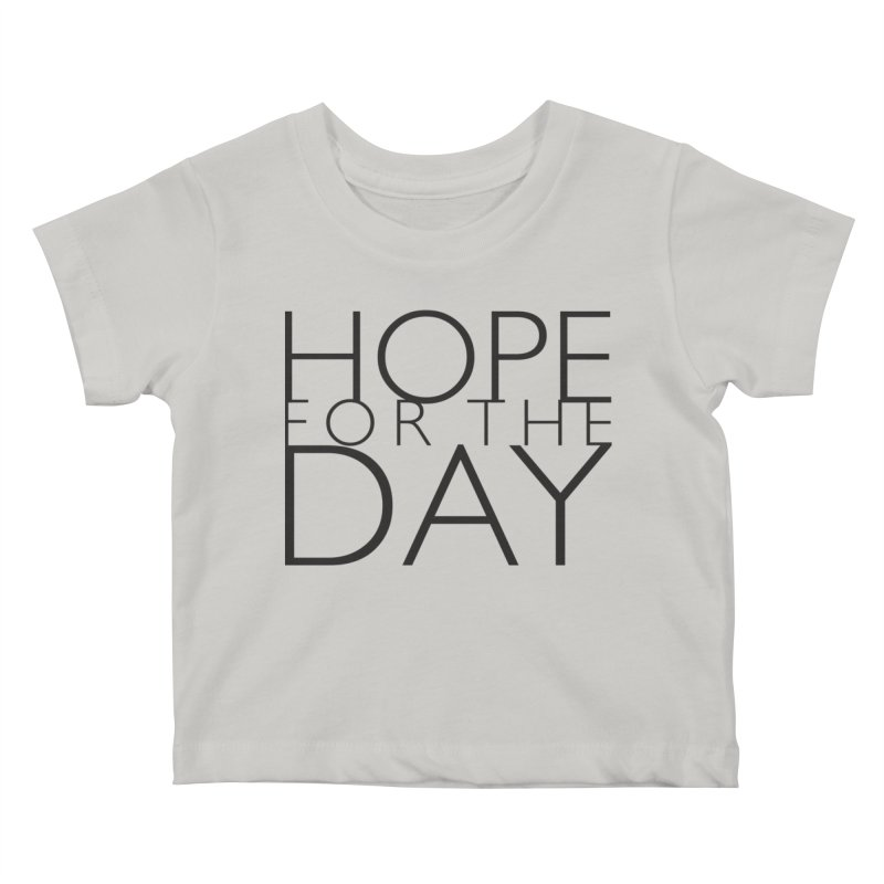 Hope For The Day Kids Baby T-Shirt by hopefortheday's Artist Shop