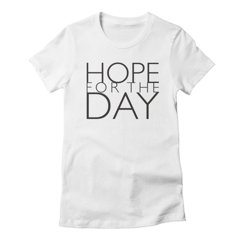 Hope For The Day in Women's Fitted T-Shirt White by hopefortheday's Artist Shop