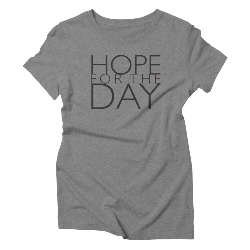 Hope For The Day Women's Triblend T-shirt by hopefortheday's Artist Shop