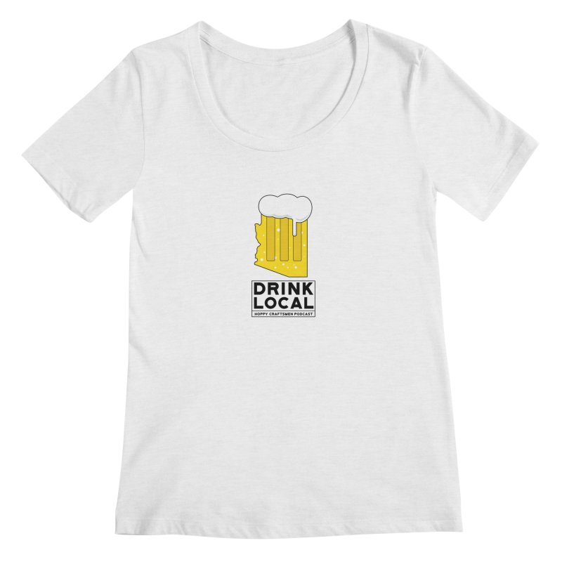 Drink Local IPA Women's Regular Scoop Neck by Hoppy Craftsmen's Swag Portal