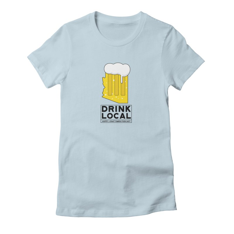 Drink Local IPA Women's Fitted T-Shirt by Hoppy Craftsmen's Swag Portal