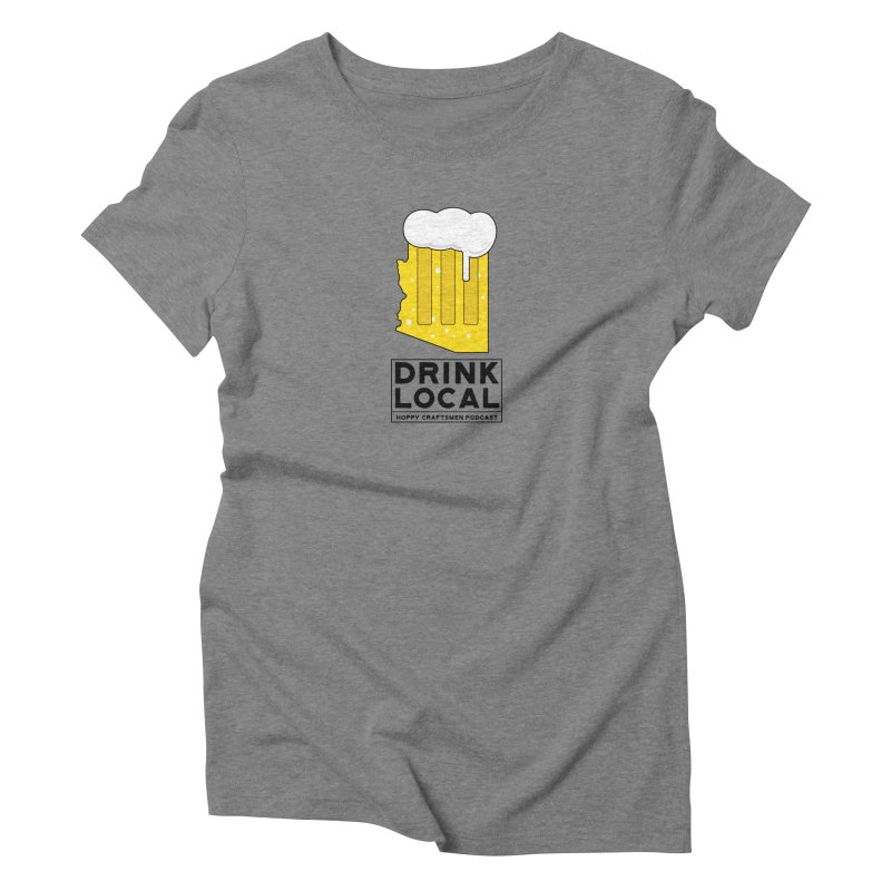 Drink Local IPA Women's Triblend T-Shirt by Hoppy Craftsmen's Swag Portal
