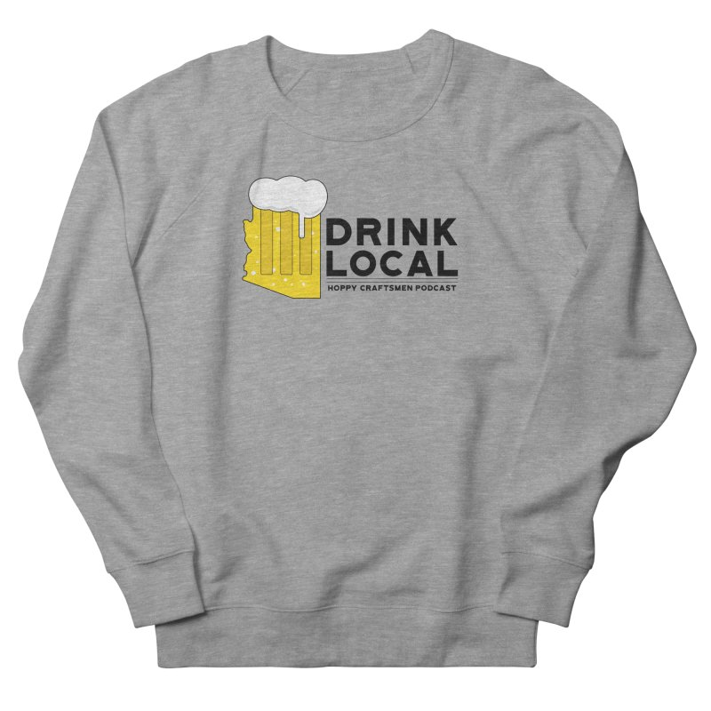 Drink Local IPA Span Men's French Terry Sweatshirt by Hoppy Craftsmen's Swag Portal