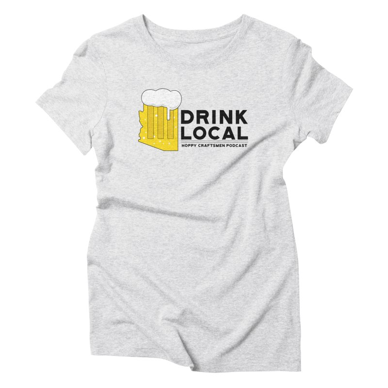 Drink Local IPA Span Women's Triblend T-Shirt by Hoppy Craftsmen's Swag Portal