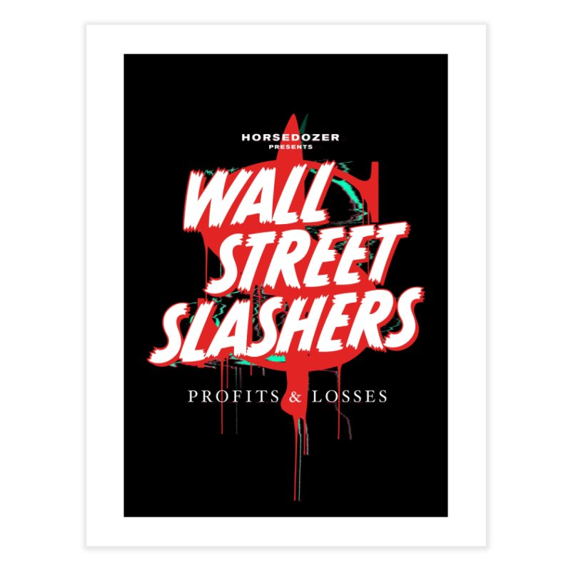 HORSEDOZER PRESENTS WALL STREET SLASHERS Home Fine Art Print by HORSEDOZER
