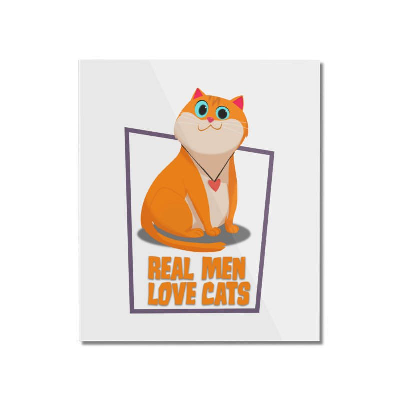 Real Men Love Cats Home Mounted Acrylic Print by Hosico's Shop