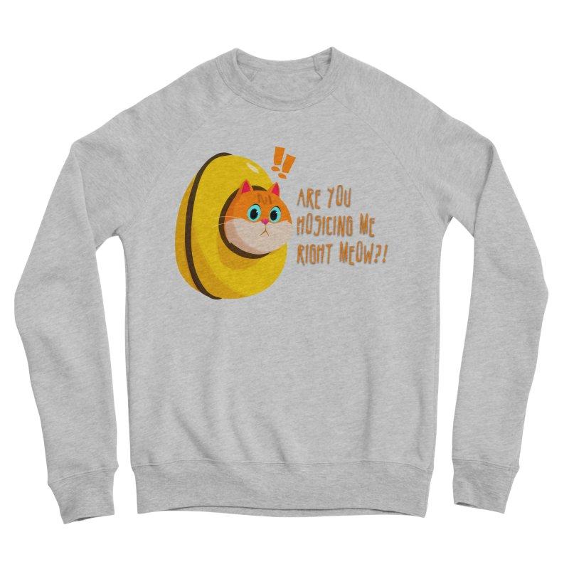 Are you Hosicing me right Meow?! Women's Sponge Fleece Sweatshirt by Hosico's Shop