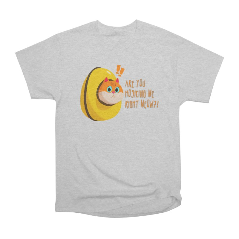 Are you Hosicing me right Meow?! Women's Heavyweight Unisex T-Shirt by Hosico's Shop