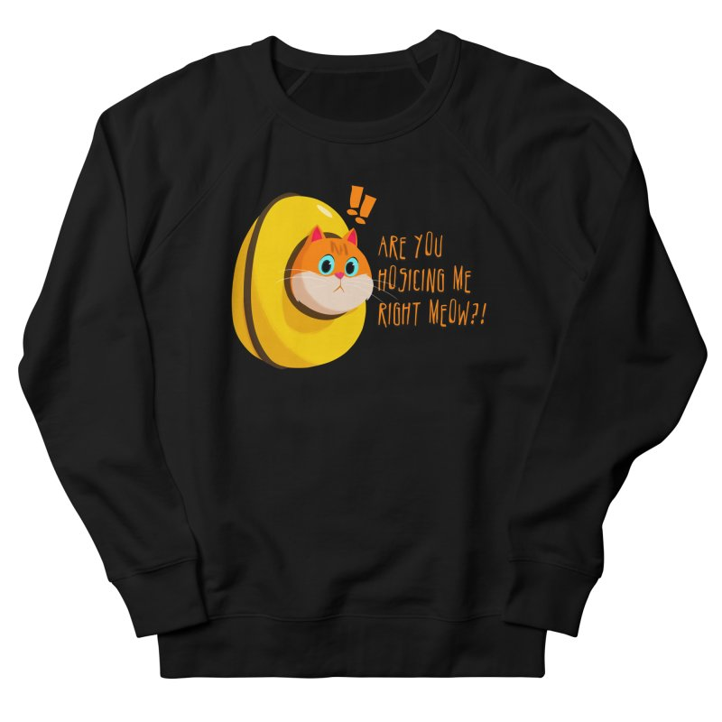 Are you Hosicing me right Meow?! Women's French Terry Sweatshirt by Hosico's Shop