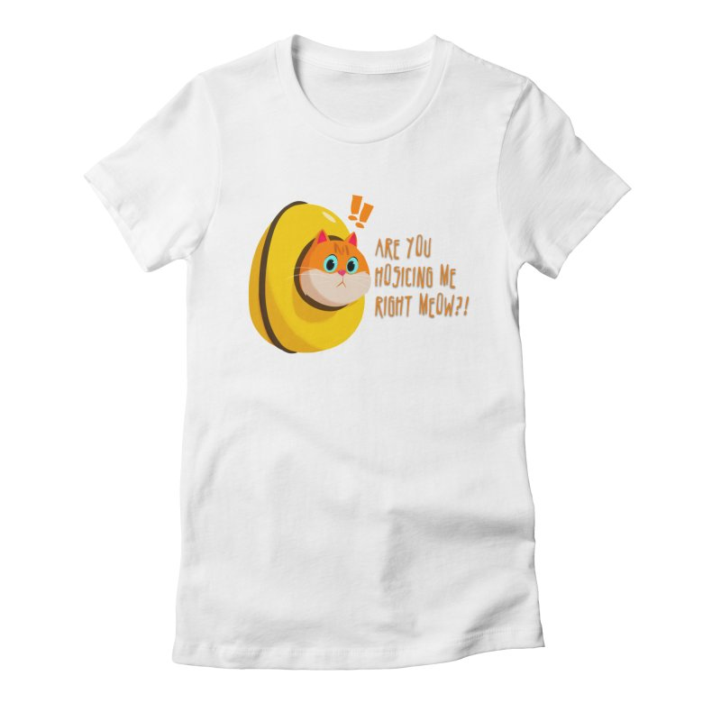 Are you Hosicing me right Meow?! Women's T-Shirt by Hosico's Shop