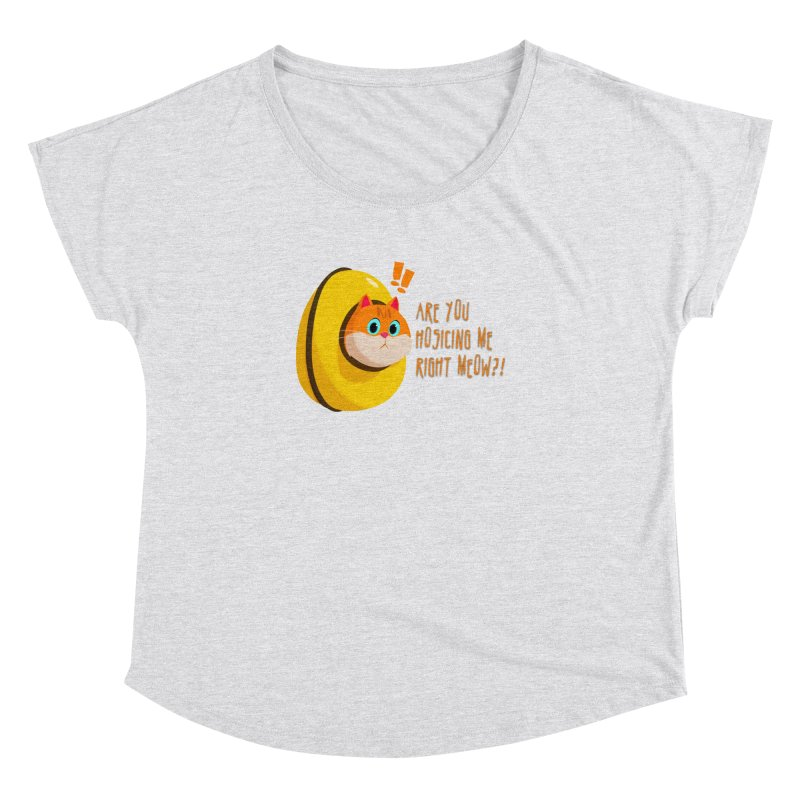 Are you Hosicing me right Meow?! Women's Dolman Scoop Neck by Hosico's Shop