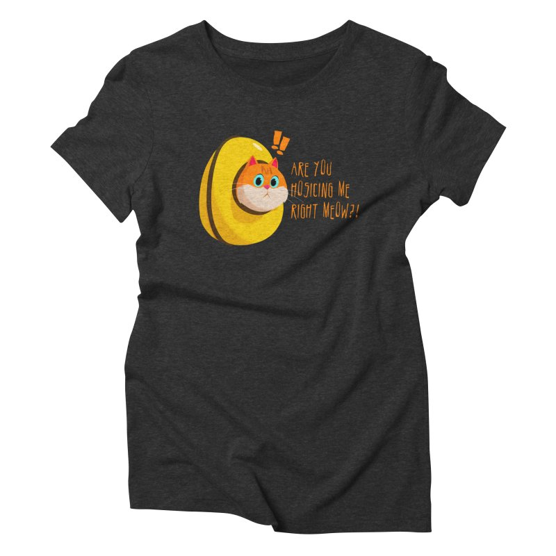 Are you Hosicing me right Meow?! Women's Triblend T-Shirt by Hosico's Shop