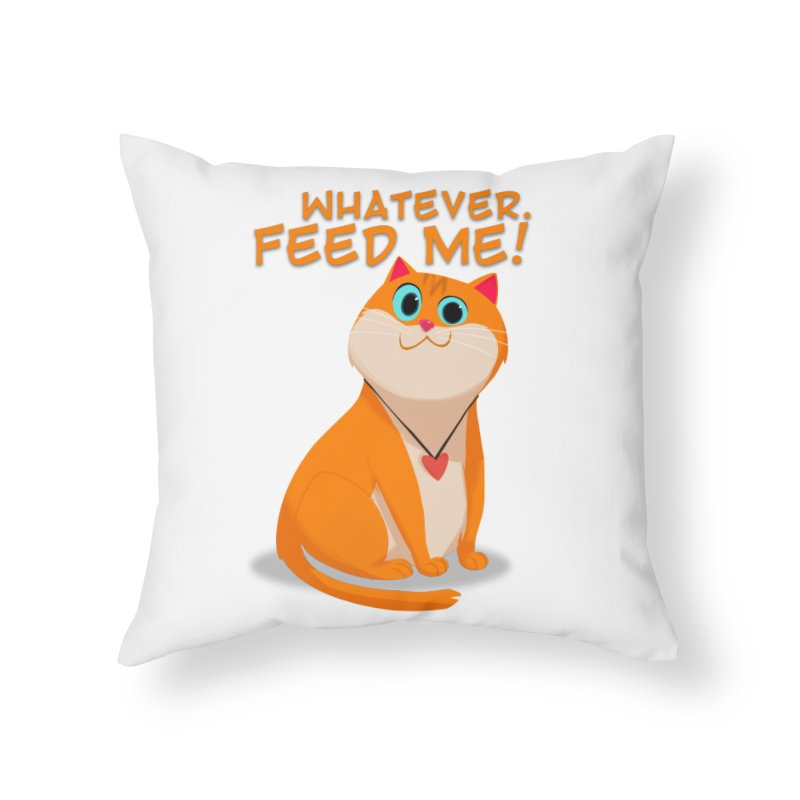 Whatever. Feed Me! Home Throw Pillow by Hosico's Artist Shop