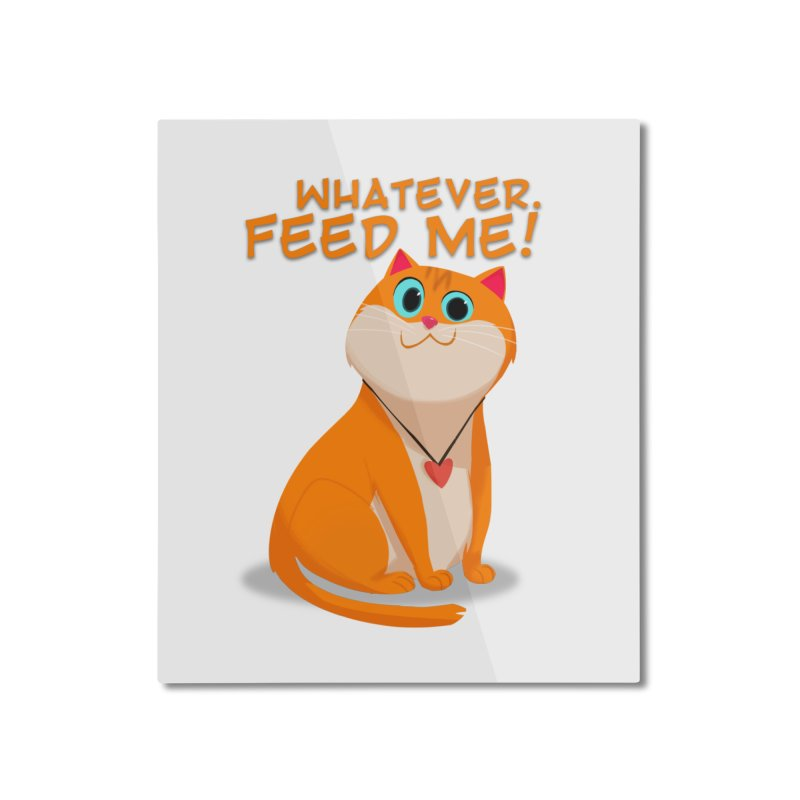 Whatever. Feed Me! Home Mounted Aluminum Print by Hosico's Artist Shop