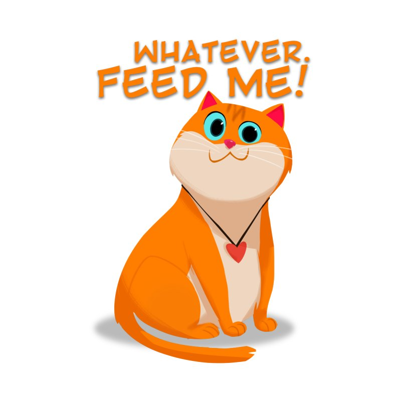 Whatever. Feed Me! by Hosico's Artist Shop