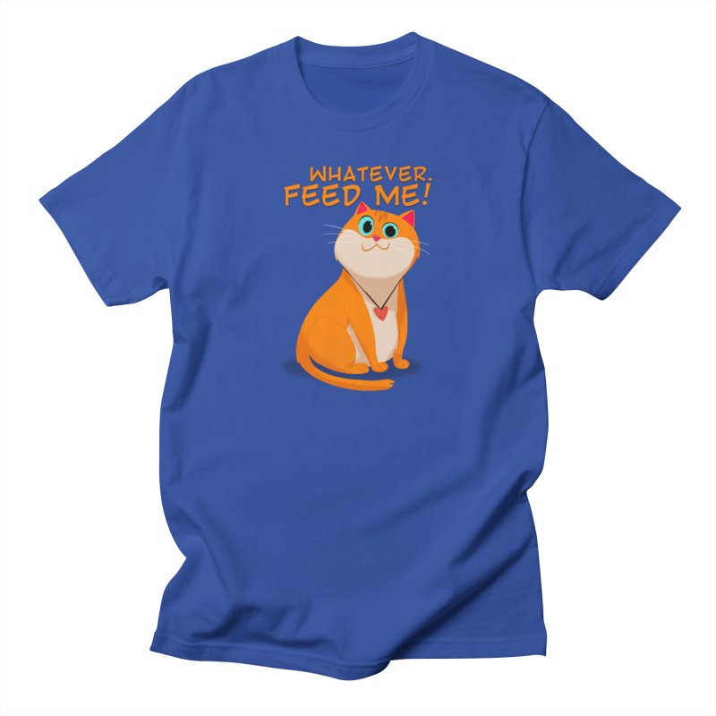 Whatever. Feed Me! Women's Unisex T-Shirt by Hosico's Artist Shop