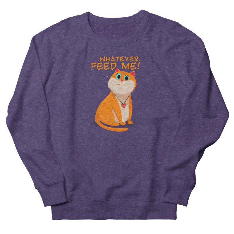 Whatever. Feed Me! Women's Sweatshirt by Hosico's Artist Shop