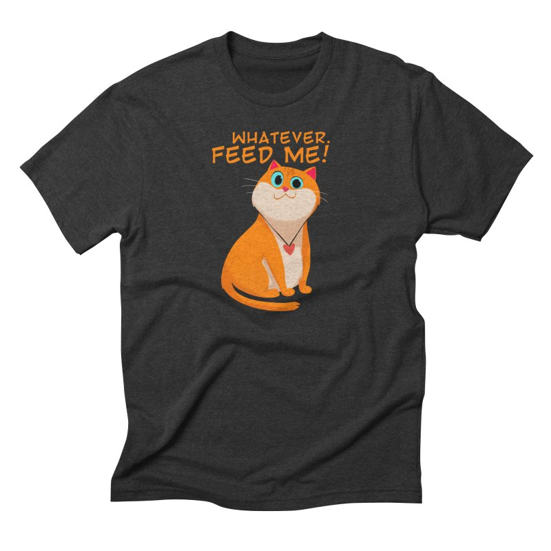 Whatever. Feed Me! Men's Triblend T-shirt by Hosico's Artist Shop