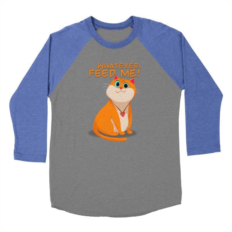 Whatever. Feed Me! Women's Baseball Triblend T-Shirt by Hosico's Artist Shop