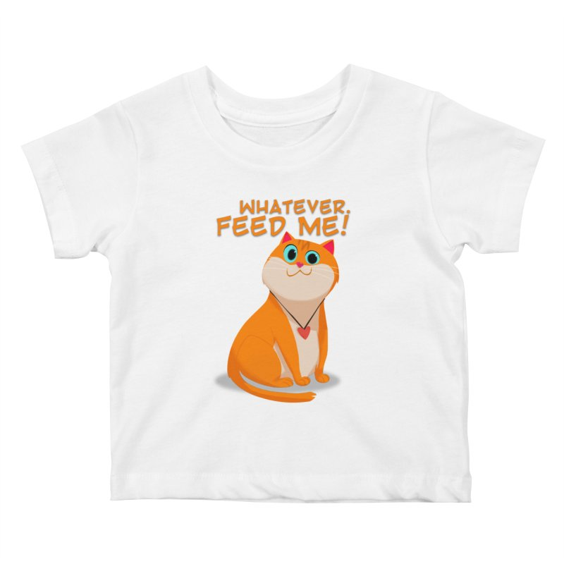 Whatever. Feed Me! Kids Baby T-Shirt by Hosico's Artist Shop