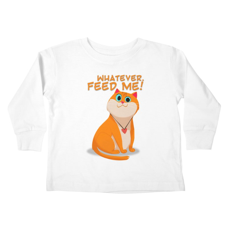 Whatever. Feed Me! Kids Toddler Longsleeve T-Shirt by Hosico's Artist Shop