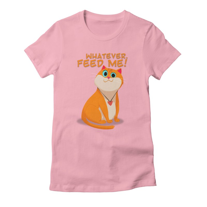 Whatever. Feed Me! Women's Fitted T-Shirt by Hosico's Artist Shop